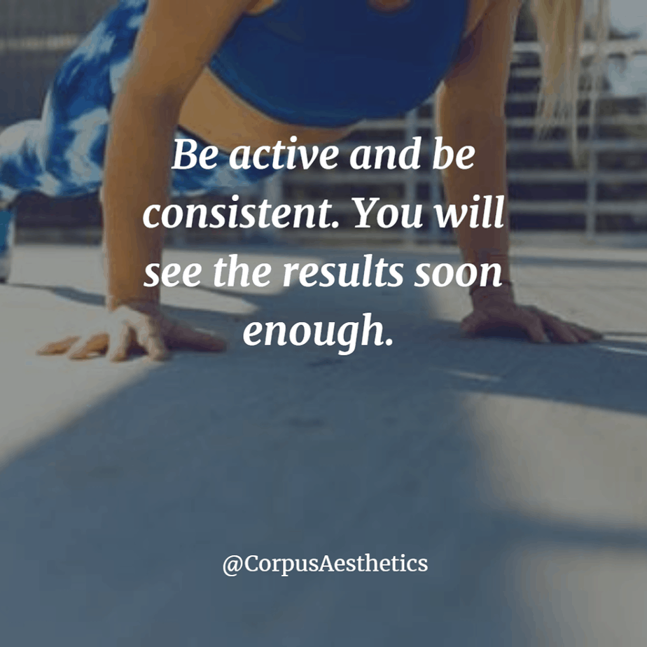 fitspirational quotes, Be active and be consistent. You will see the results soon enough. a girl has a push up training