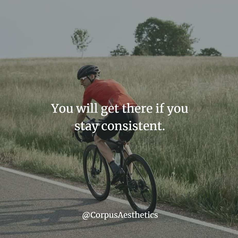 cycling inspirational quotes, You will get there if you stay consistent, a guy is riding a bicycle on the road