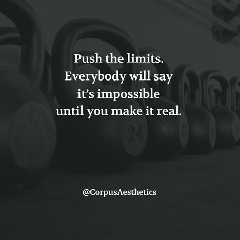 gym motivational quote, Push the limits. Everybody will say it's impossible until you make it real, different weights at gym
