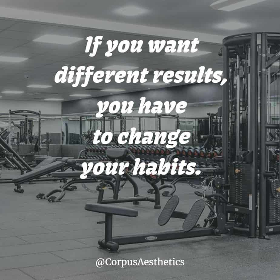gym inspirational quotes,If you want different results, you have to change your habits, there are a different gadgets