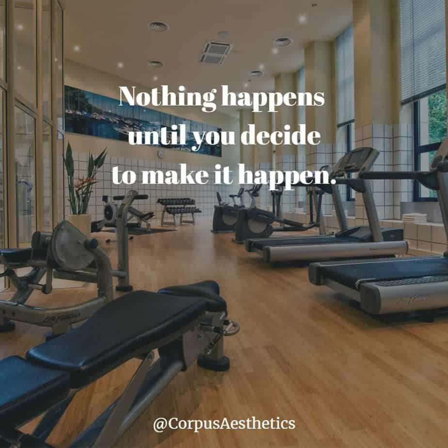 gym motivational quotes, Nothing happens until you decide to make it happen, there is a different gadgets at the gym